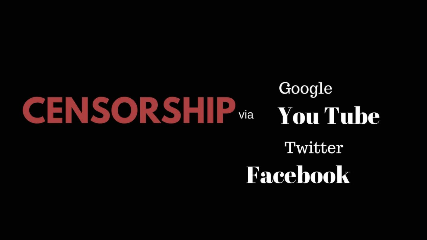 Censorship via Google, You Tube, Twitter, Facebook and more