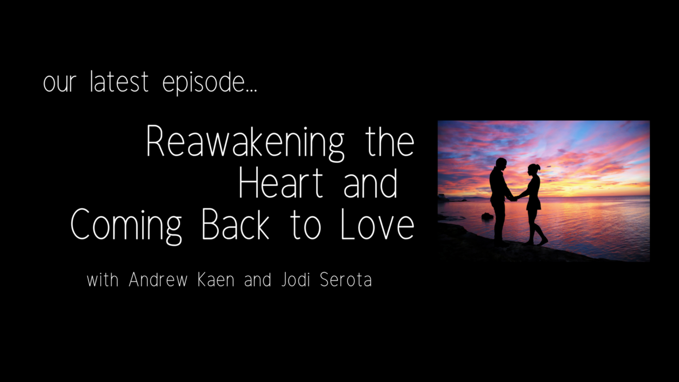 ReAwakening the Heart and Coming Back to Love with Andrew Kaen and Jodi Serota