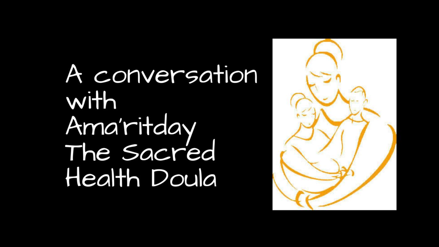 The Sacred Health Doula – A Conversation with Amar'itday