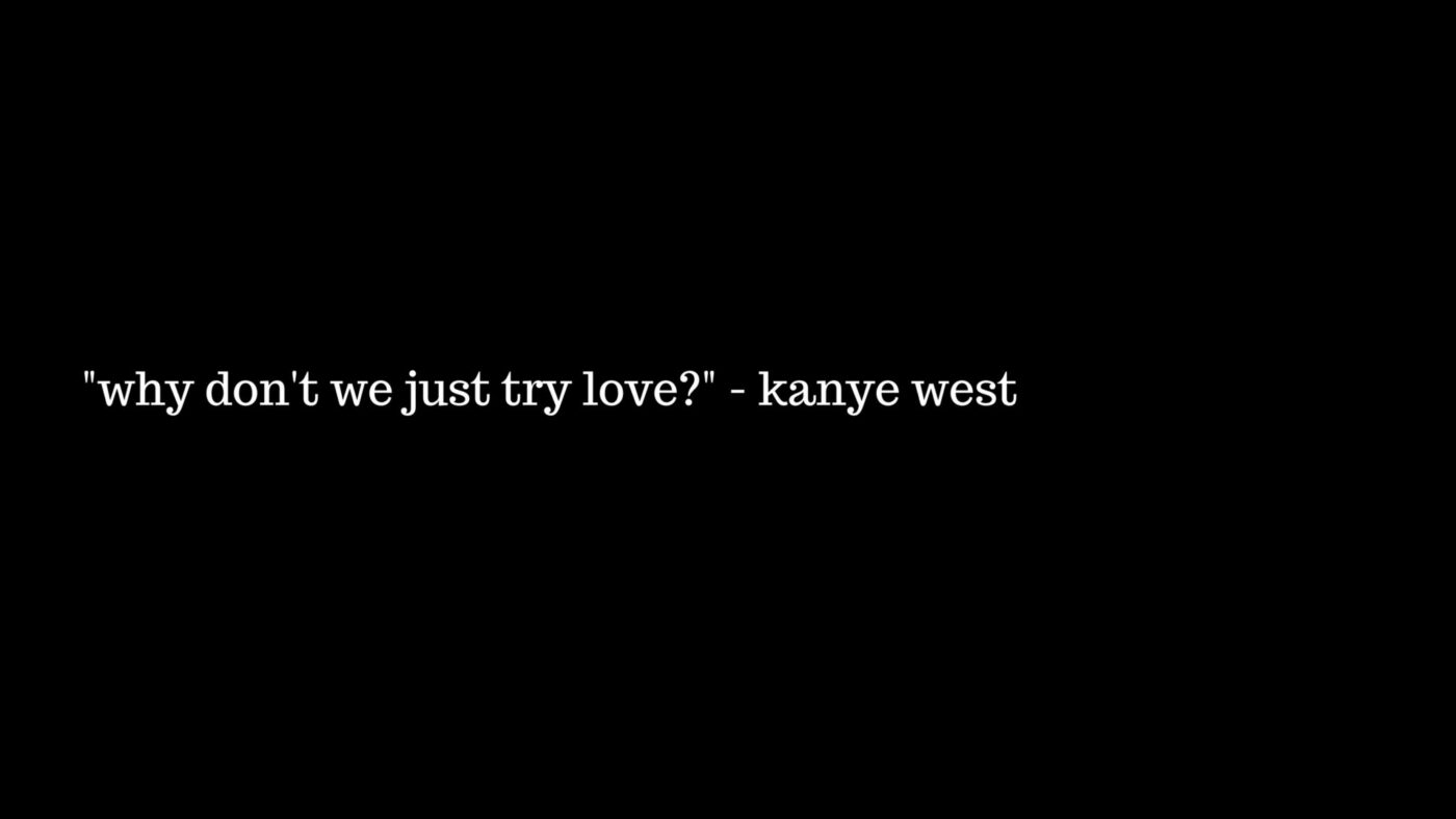 """Why Don't We Just Try Love?"" – Kanye West"