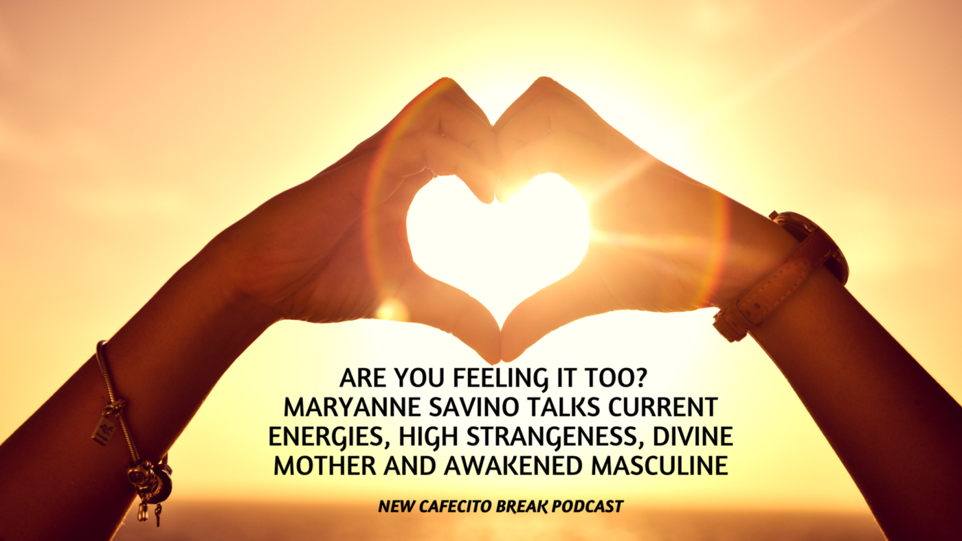 Are You Feeling It Too? – Maryanne Savino talks Current Energies, High Strangeness, Divine Mother and Awakened Masculine