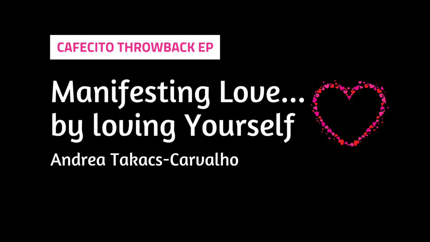 THROWBACK EP – Manifesting Love by Loving Yourself – Andrea Takacs-Carvalho