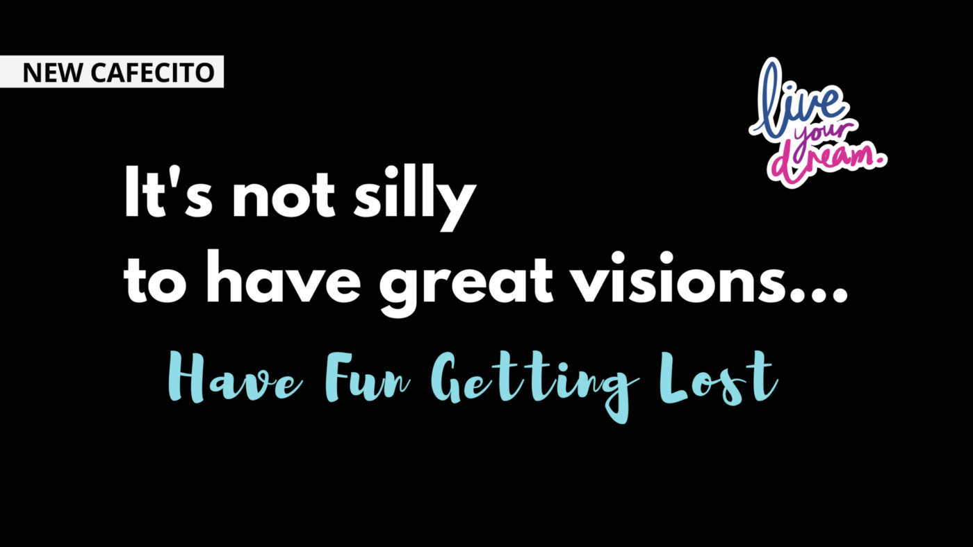 It's Not Silly To Have Great Visions…