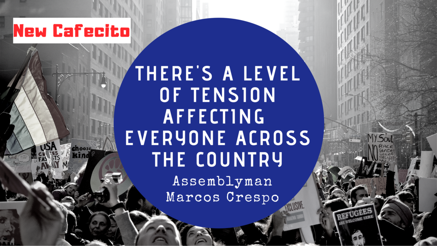 The Level of Tension in the Air is Affecting Everyone Across the Country – Assemblyman Marcos Crespo