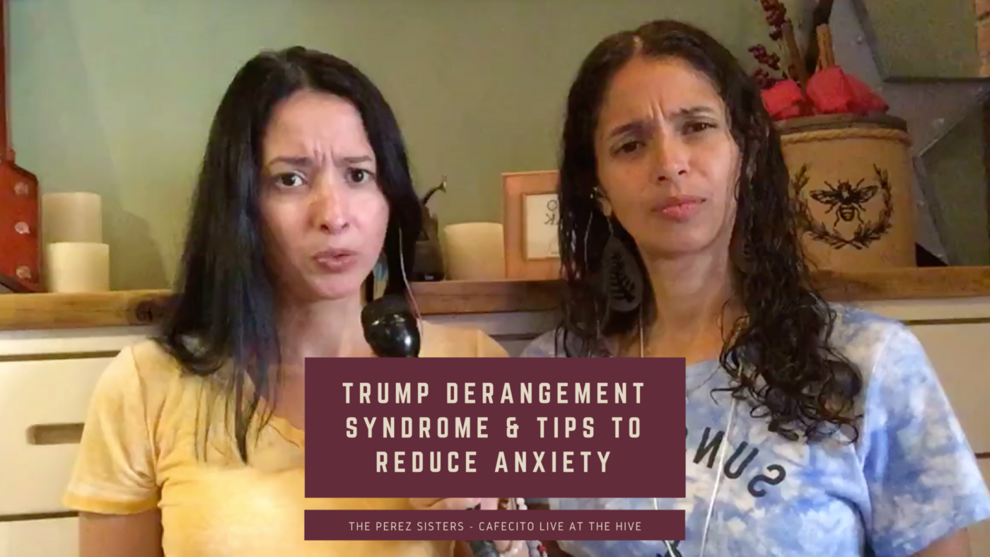 Trump Derangement Syndrome and Tips To Reduce Anxiety – The Perez Sisters