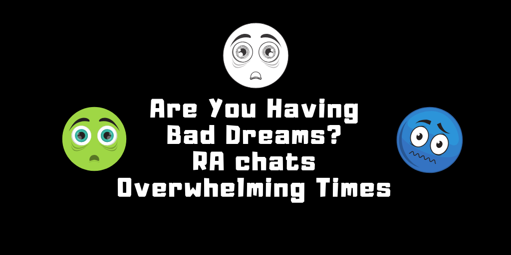 Are You Having Bad Dreams? RA Chats Overwhelming Times