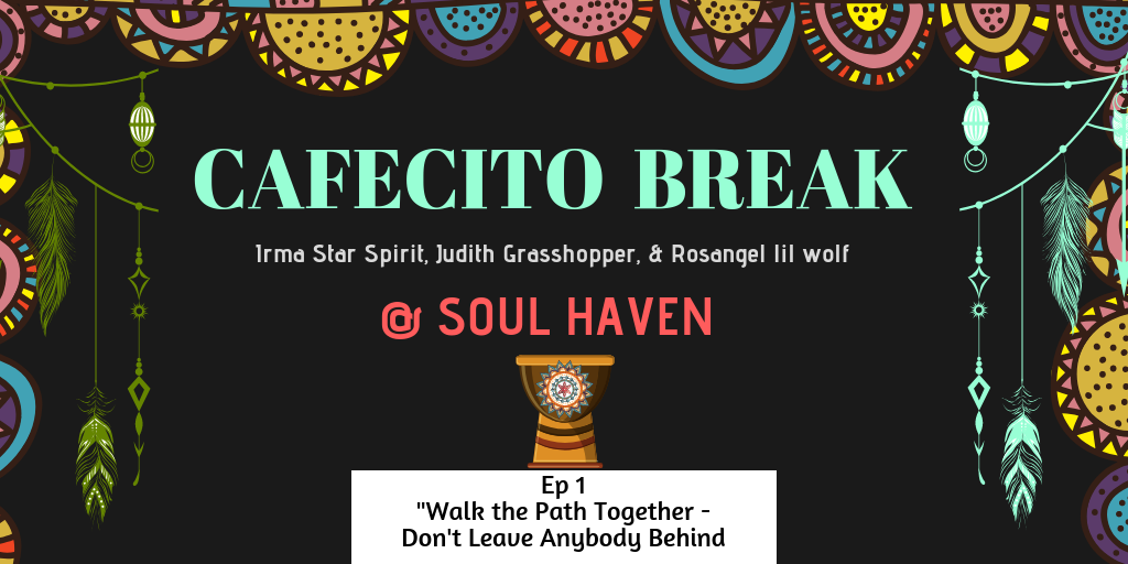 Walk the Path Together, Don't Leave Anybody Behind – Irma Star Spirit and Judith Grasshopper
