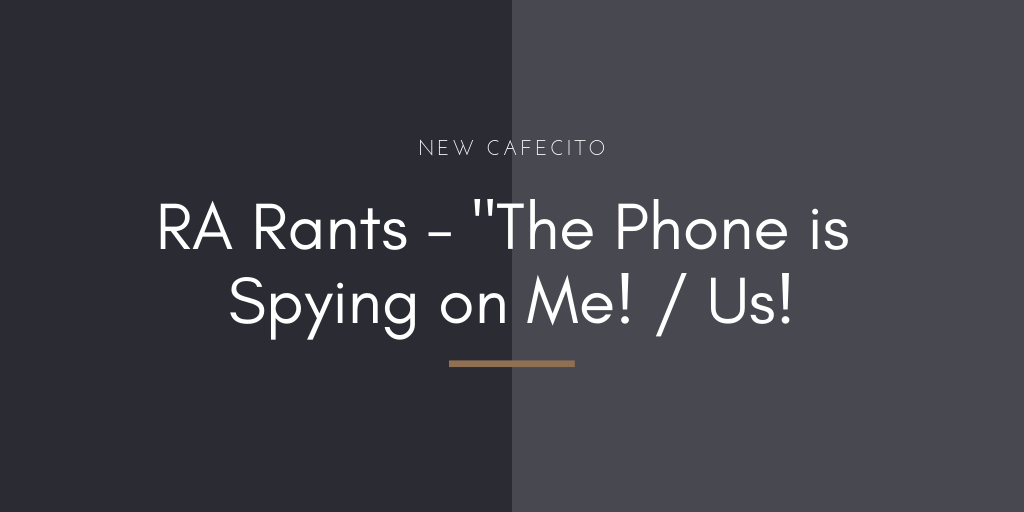 "RA rants ""The Phone is Spying on Me / Us!"
