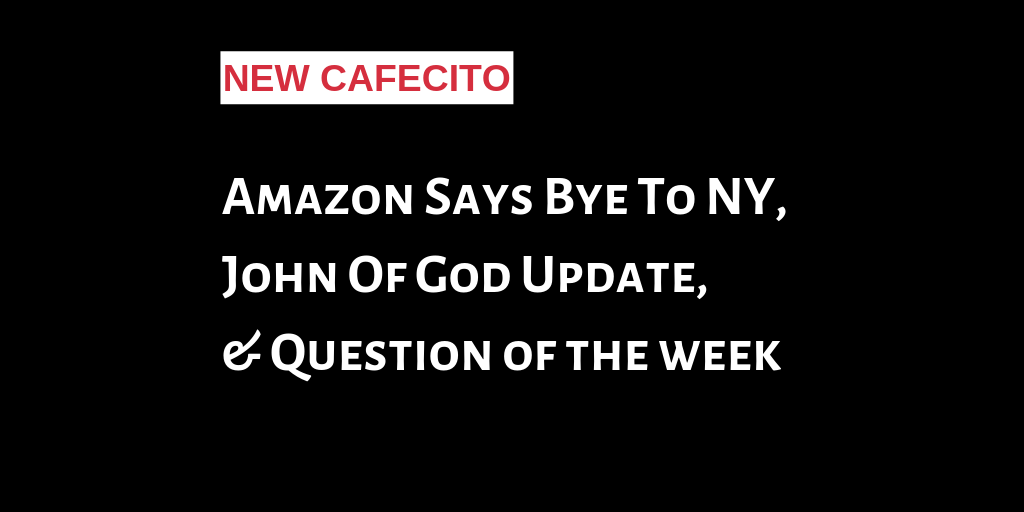Amazon Says Bye To NY, John Of God Update & Question of the week
