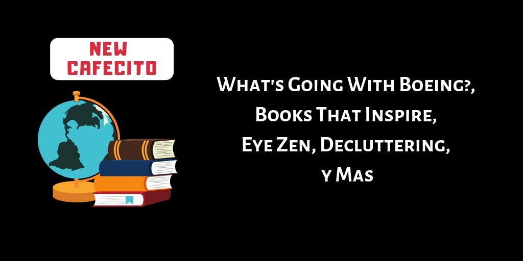 What's Going With Boeing? Books That Inspire, Eye Zen, Decluttering y Mas
