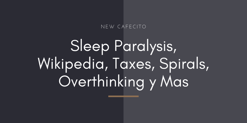 Sleep Paralysis, Wikipedia, Taxes, Anxiety, Overthinking y Mas – New Podcast