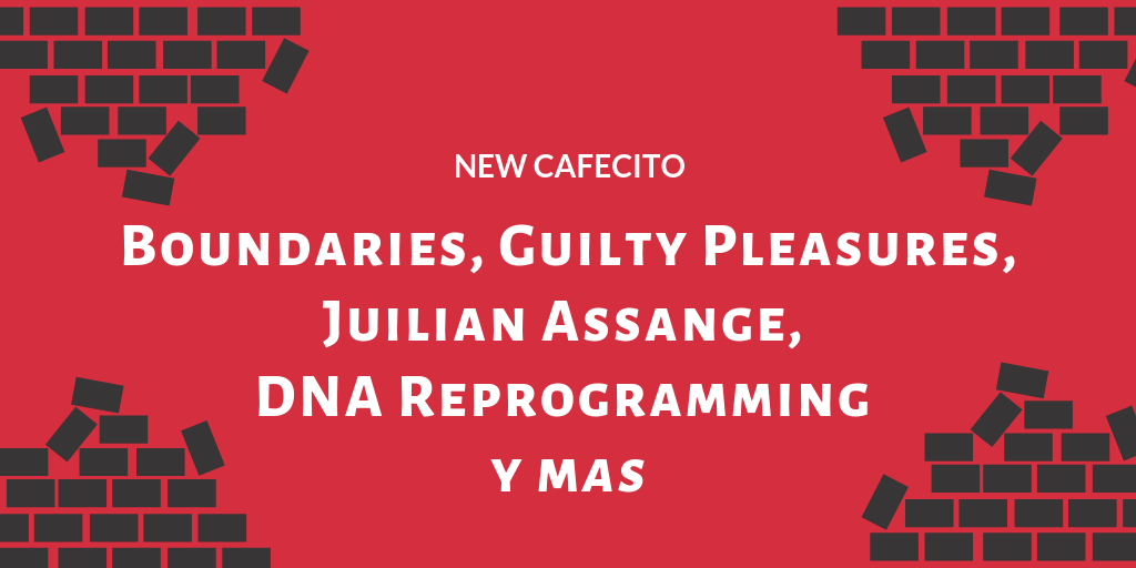 Boundaries, Guilty Pleasures, Juilian Assange, DNA Reprogramming y mas