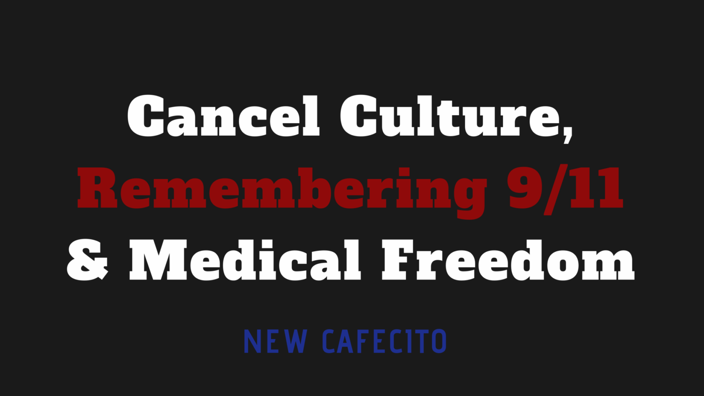 Cancel Culture, Remembering 9/11, Medical Freedom