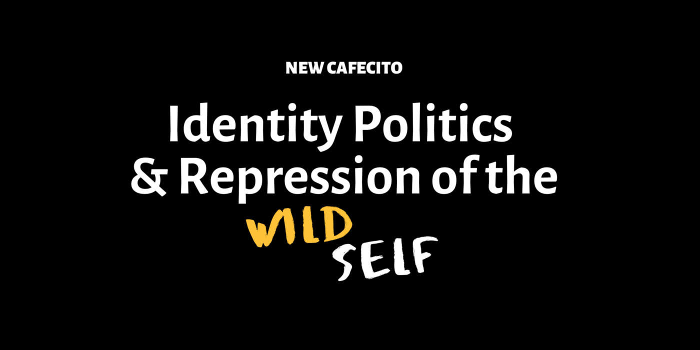 Identity Politics and Repression of the Wild Self