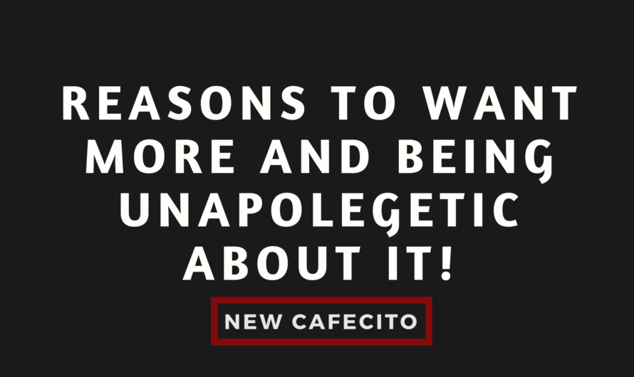 Reasons to Want More and Being Unapologetic About it!