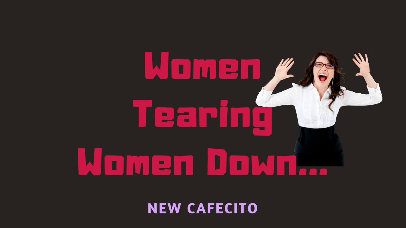 Women Tearing Women Down…