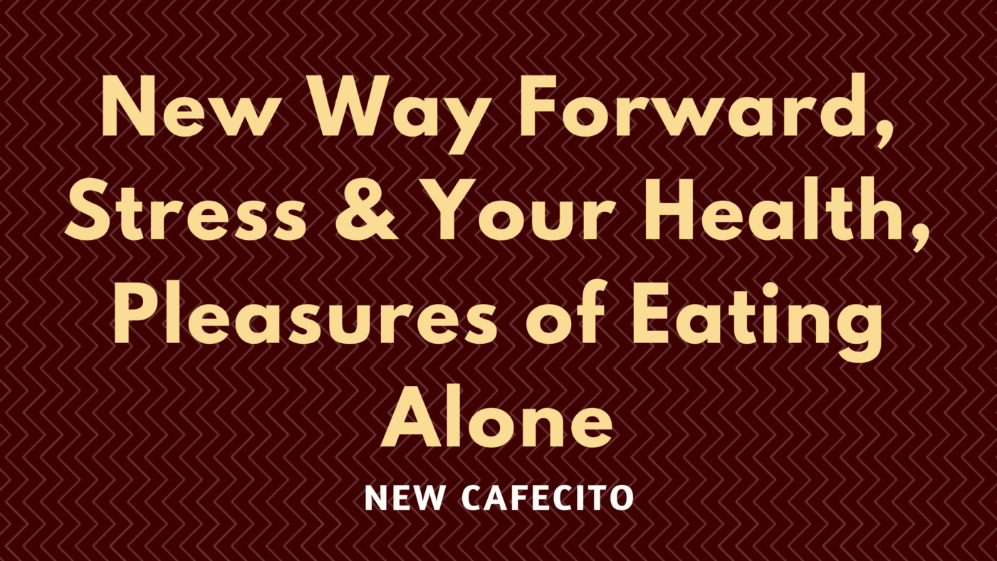 New Way Forward, Stress and Your Health, Pleasures of Eating Alone