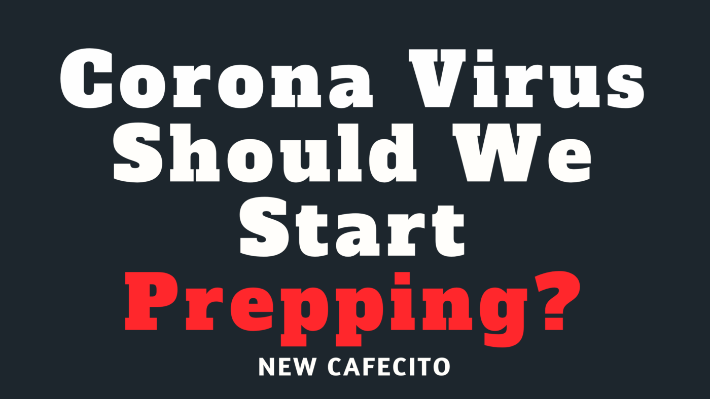 Corona Virus – Should We Start Prepping?