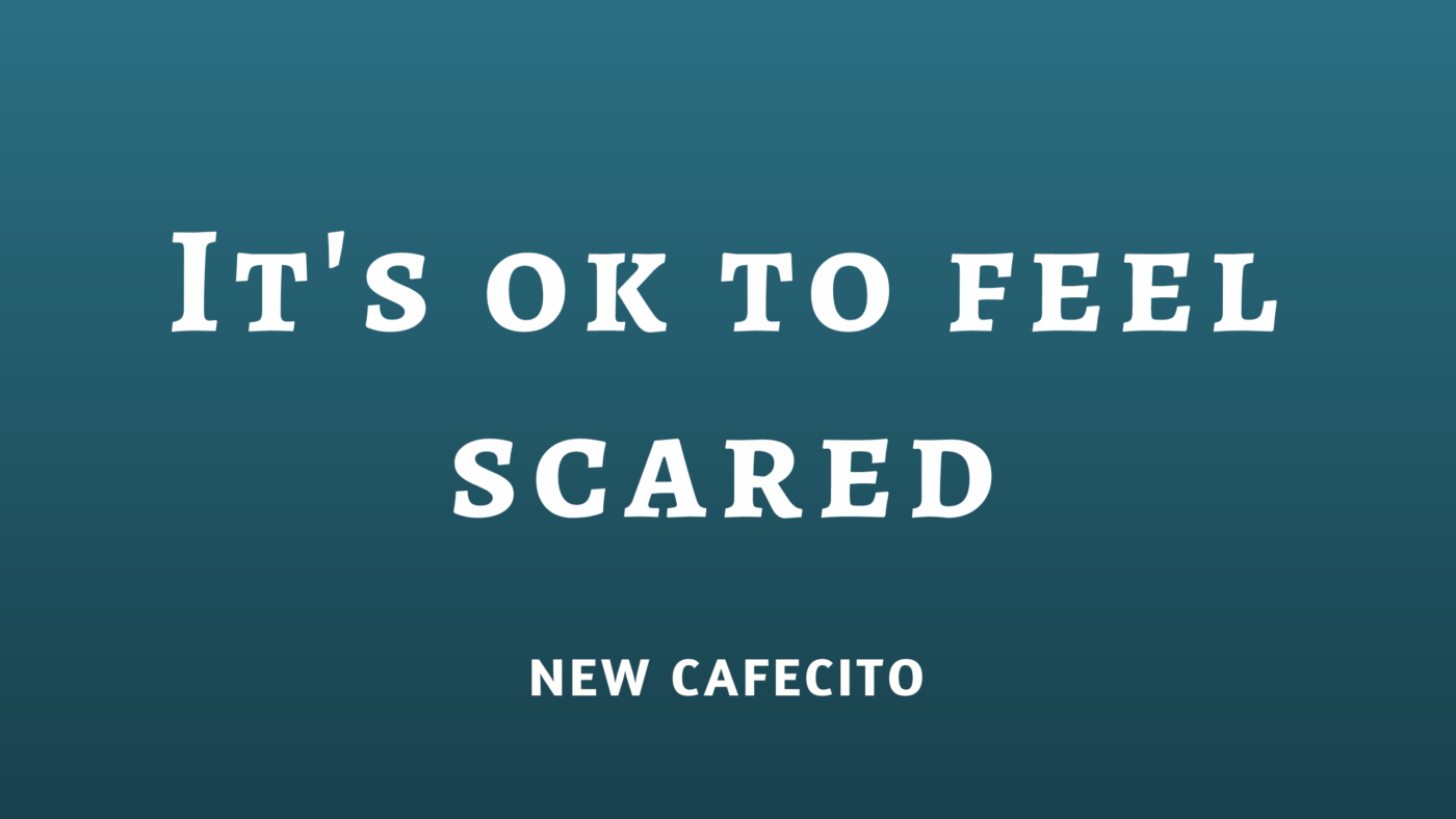 It's ok to feel scared…