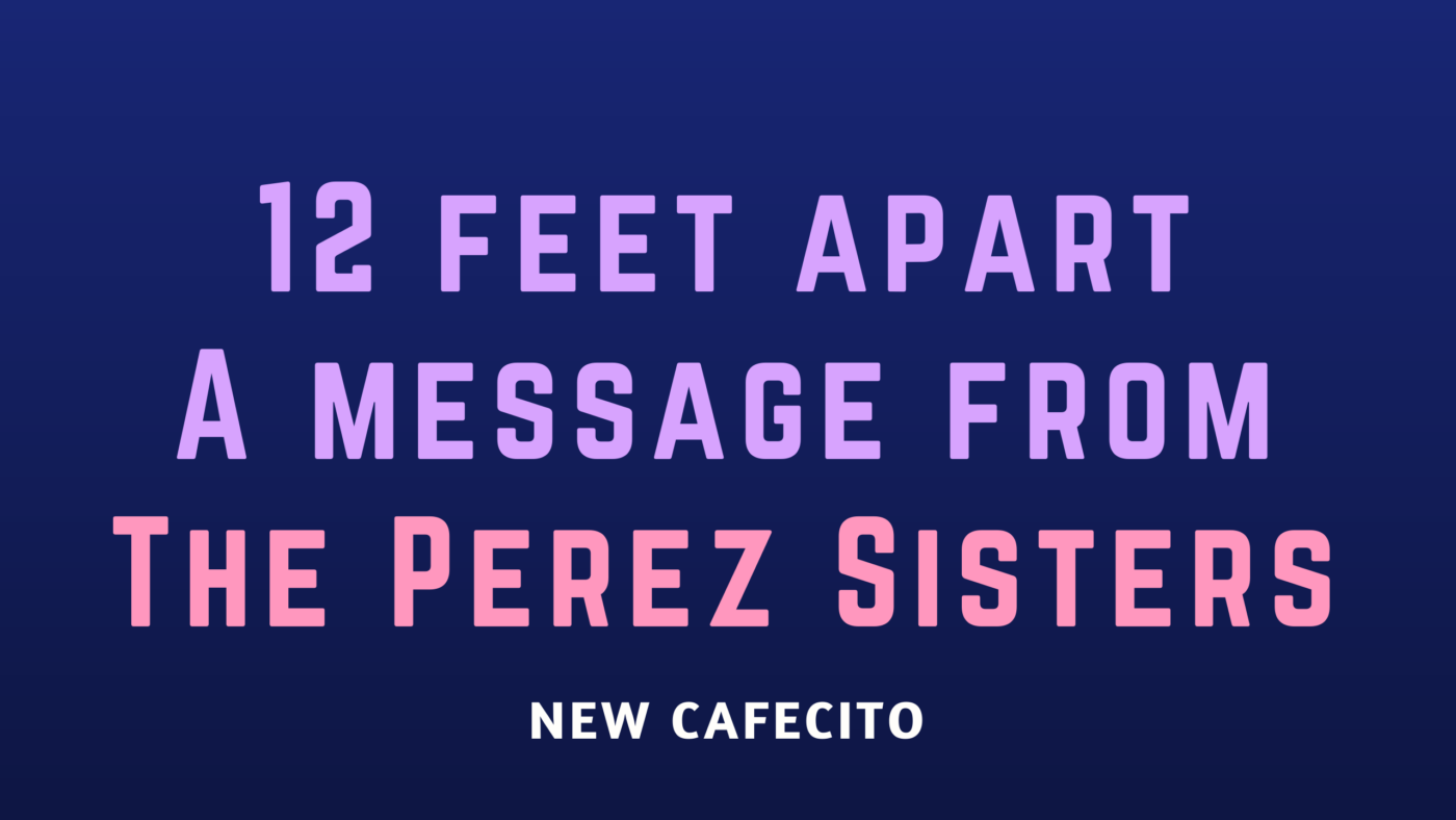 12 Feet Apart – The Perez Sisters Message