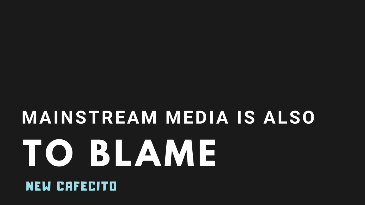 Mainstream Media is Also To Blame