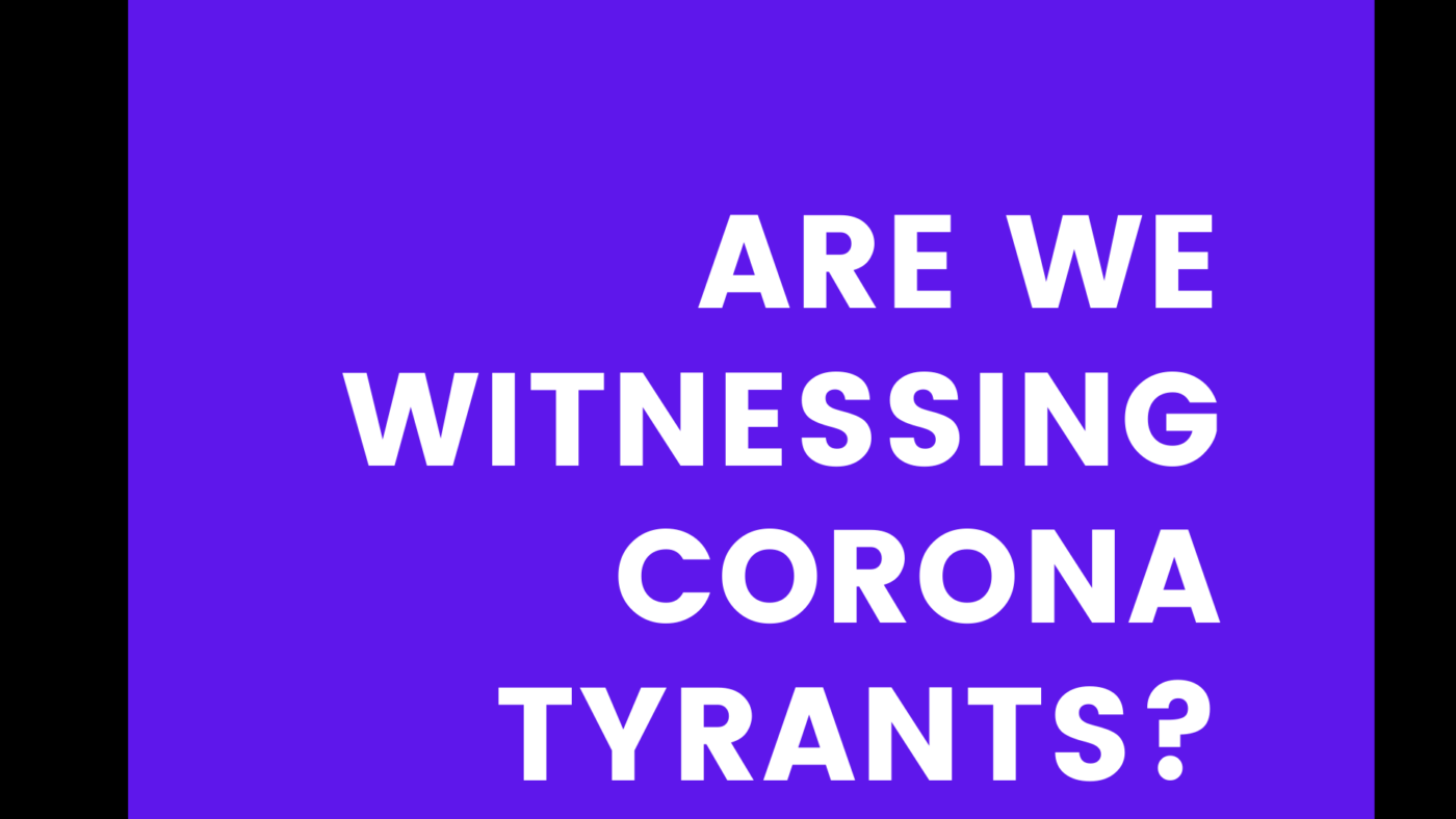 Are We Witnessing Corona Tyrants?