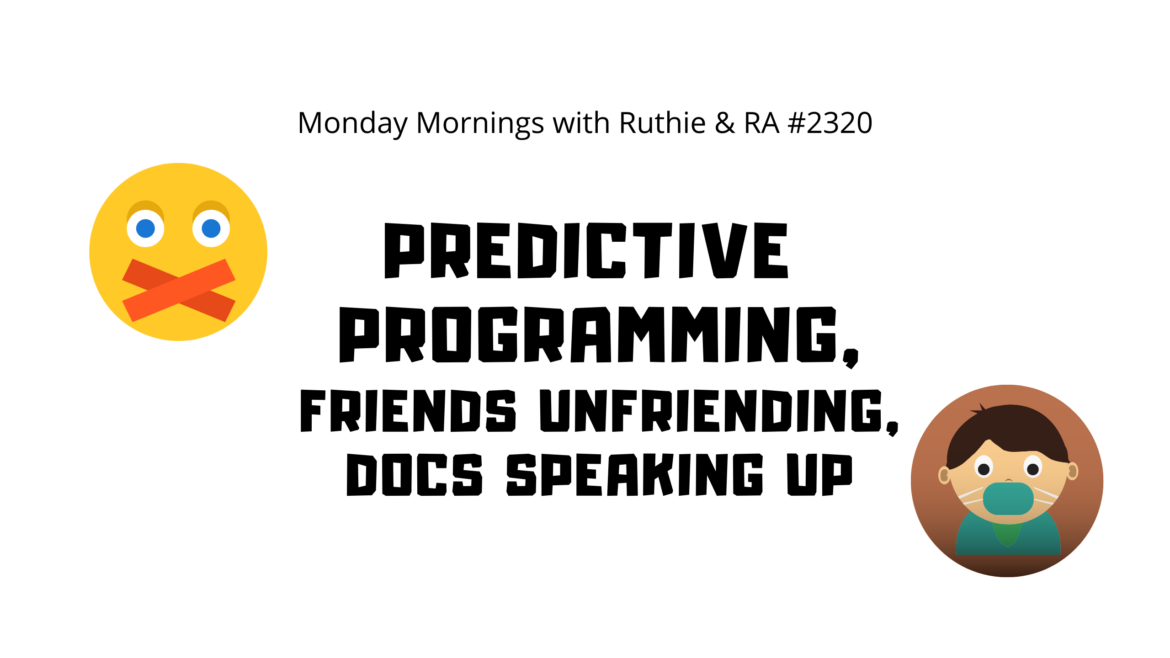 Predictive Programming, Friends Unfriending, Docs Speaking Up #thecov MM w/ Ruthie and RA #2320
