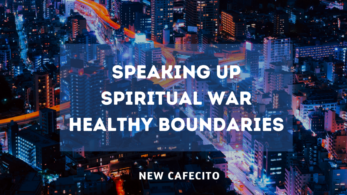 Speaking Up, Spiritual War, Healthy Boundaries with RA