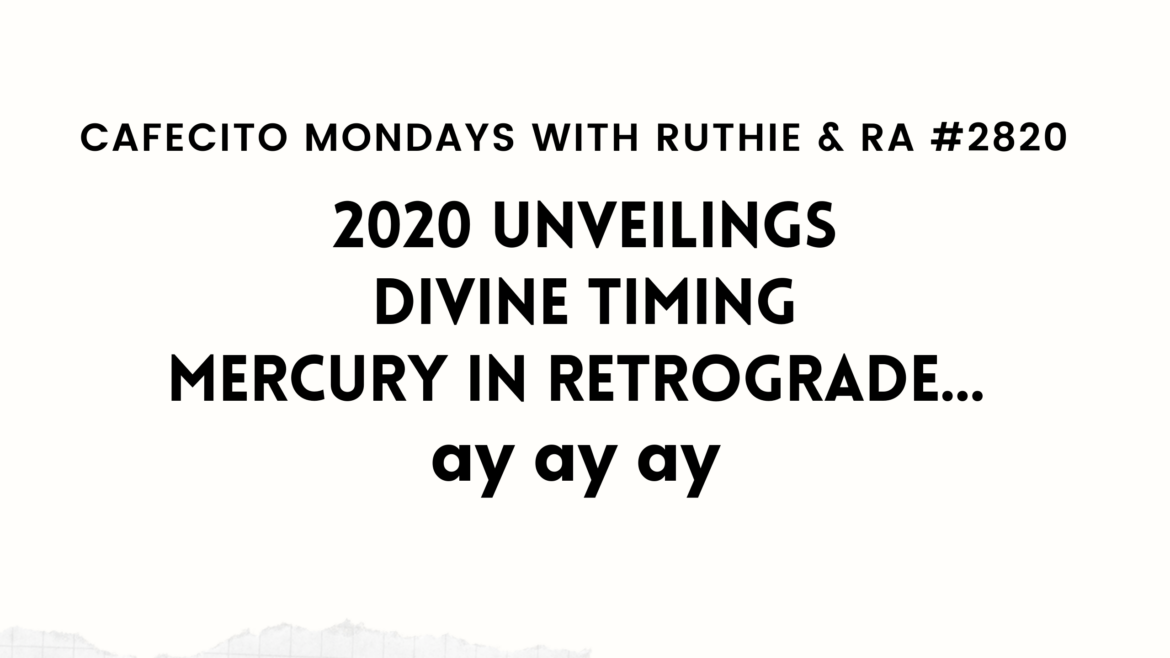2020 Unveilings, Divine Timing, Mercury in Retrograde… MM w Ruthie and RA #2820